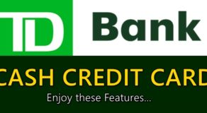 TD Cash Credit Card – Enjoy These Great Features of TD Bank Credit Card